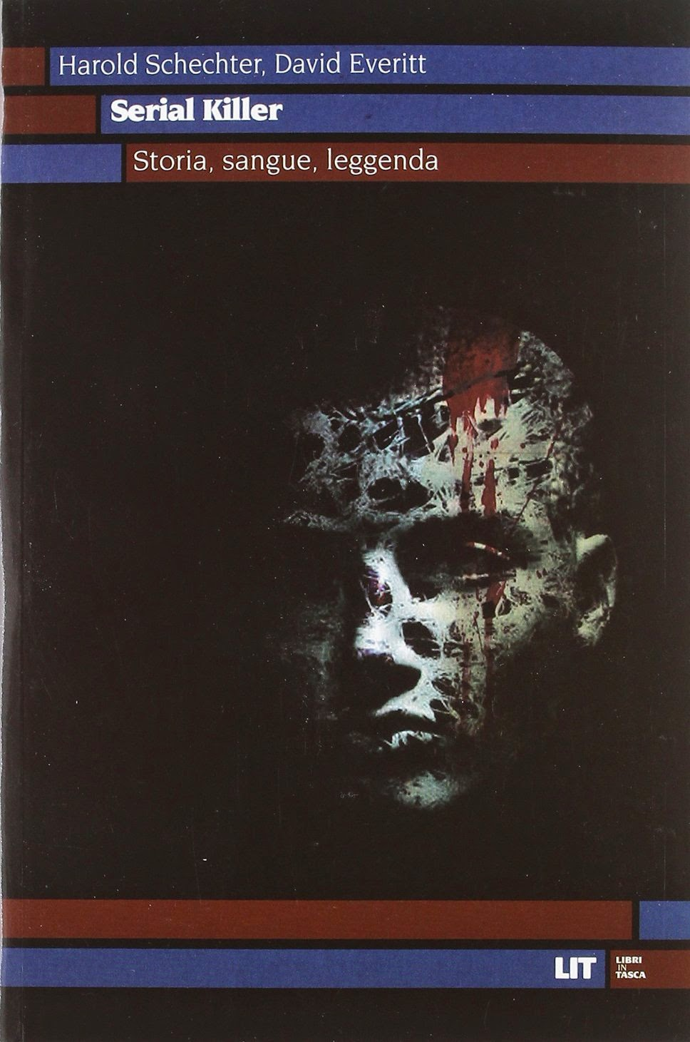 Serial Killer: Storia, sangue, leggenda; Schechter Harold, Everitt David | Profumo di libri