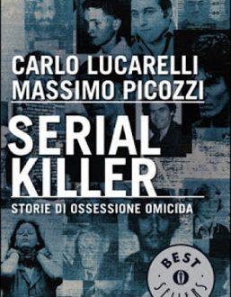 Serial Killer; Carlo Lucarelli, Massimo Picozzi